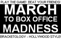 Last chance to March to Box Office Madness!